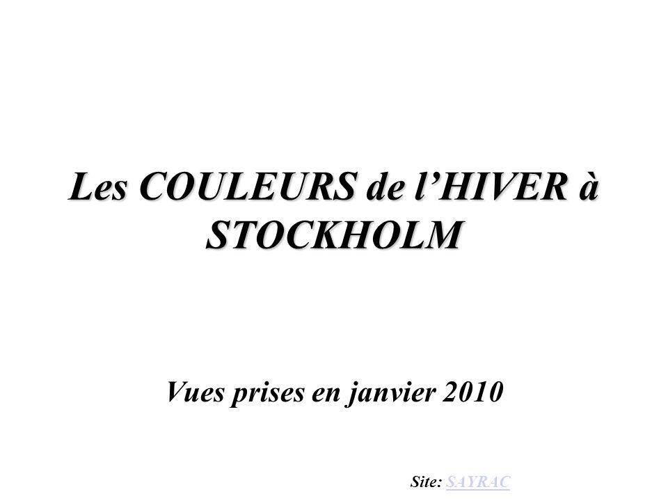 Les COULEURS de l'HIVER à STOCKHOLM Vues prises en janvier 2010 Site: SAYRACSAYRAC