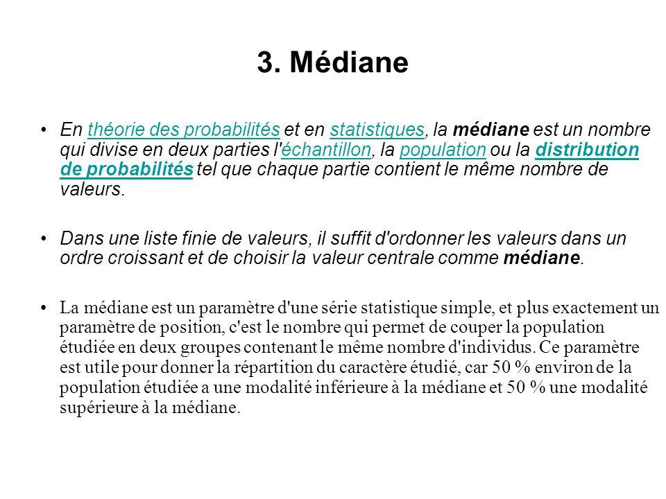 3. Médiane En théorie des probabilités et en statistiques, la médiane est un nombre qui divise en deux parties l'échantillon, la population ou la dist