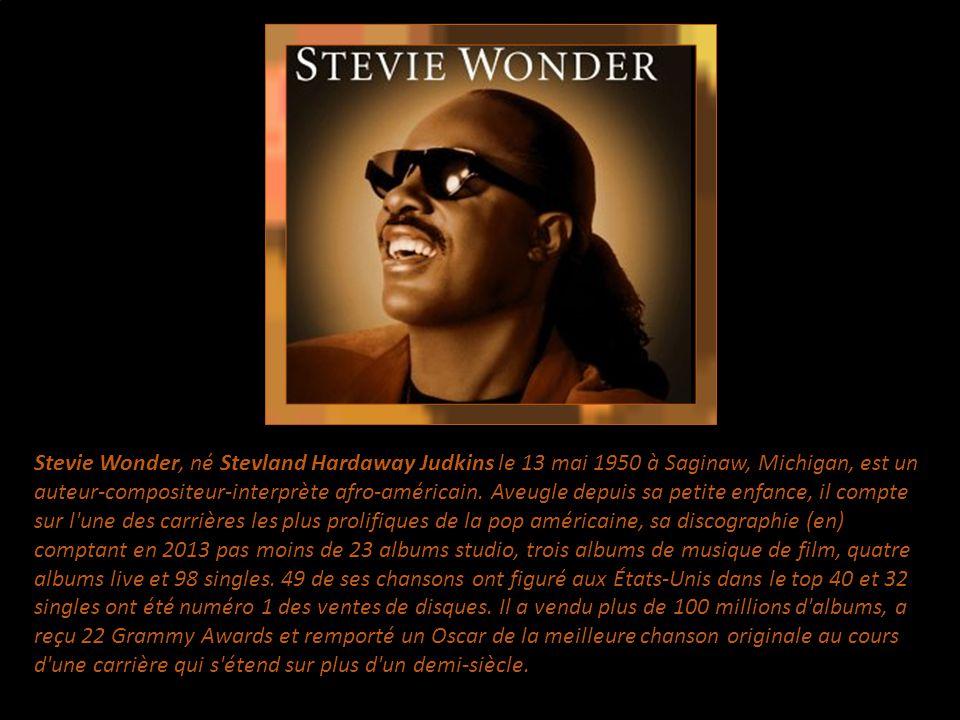 Stevie Wonder, né Stevland Hardaway Judkins le 13 mai 1950 à Saginaw, Michigan, est un auteur-compositeur-interprète afro-américain.