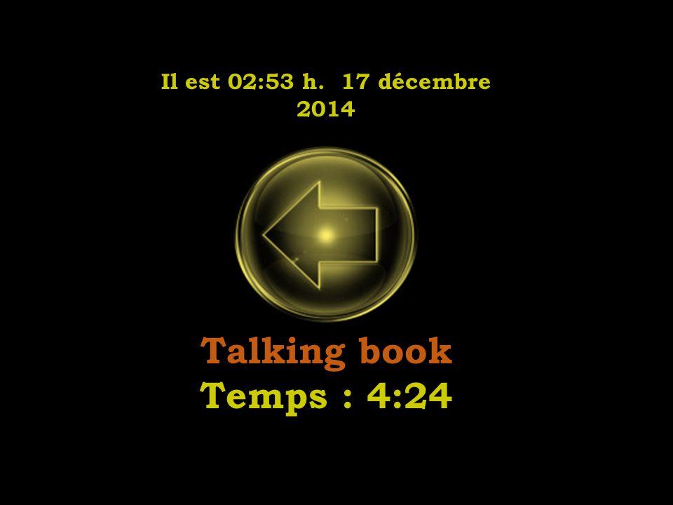 Il est 02:55 h. 17 décembre 2014 Talking book Temps : 4:24