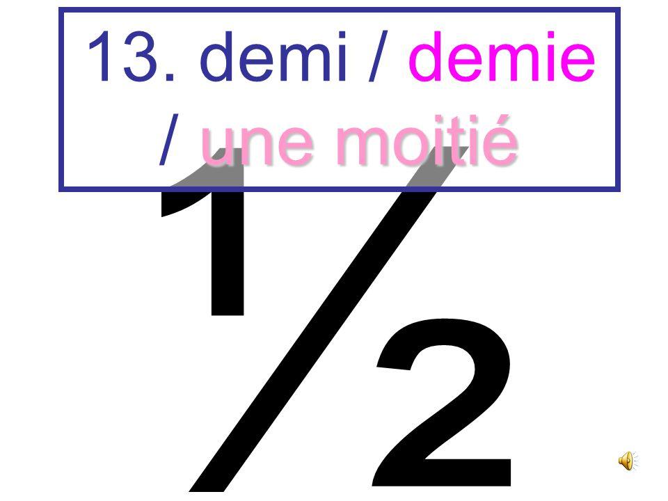 ¼ 12. un quart