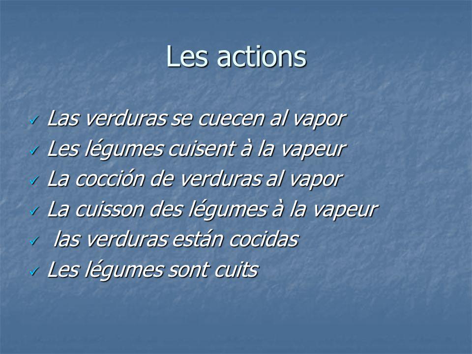 Les actions Las verduras se cuecen al vapor Las verduras se cuecen al vapor Les légumes cuisent à la vapeur Les légumes cuisent à la vapeur La cocción