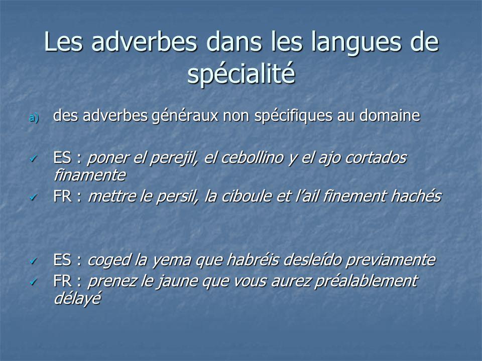 Les adverbes dans les langues de spécialité a) des adverbes généraux non spécifiques au domaine a) des adverbes généraux non spécifiques au domaine ES
