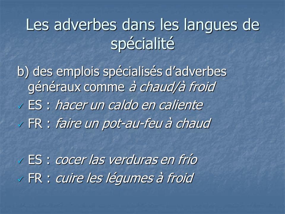 Les adverbes dans les langues de spécialité b) des emplois spécialisés d'adverbes généraux comme à chaud/à froid ES : hacer un caldo en caliente ES :