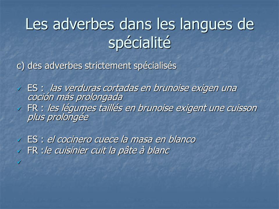 Les adverbes dans les langues de spécialité c) des adverbes strictement spécialisés ES : las verduras cortadas en brunoise exigen una coción más prolo