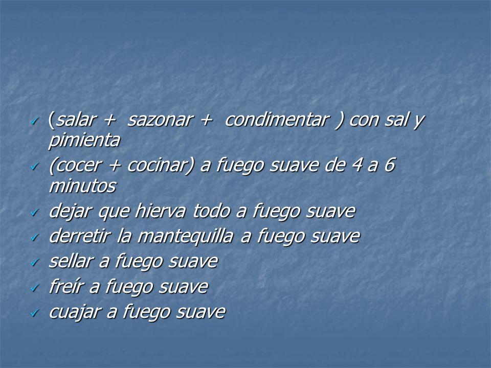 (salar + sazonar + condimentar ) con sal y pimienta (salar + sazonar + condimentar ) con sal y pimienta (cocer + cocinar) a fuego suave de 4 a 6 minut
