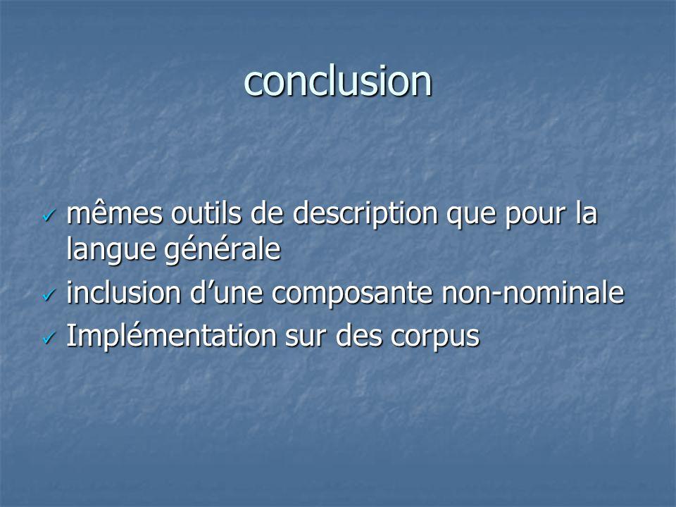 conclusion mêmes outils de description que pour la langue générale mêmes outils de description que pour la langue générale inclusion d'une composante