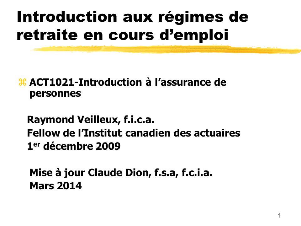 1 Introduction aux régimes de retraite en cours d'emploi zACT1021-Introduction à l'assurance de personnes Raymond Veilleux, f.i.c.a. Fellow de l'Insti
