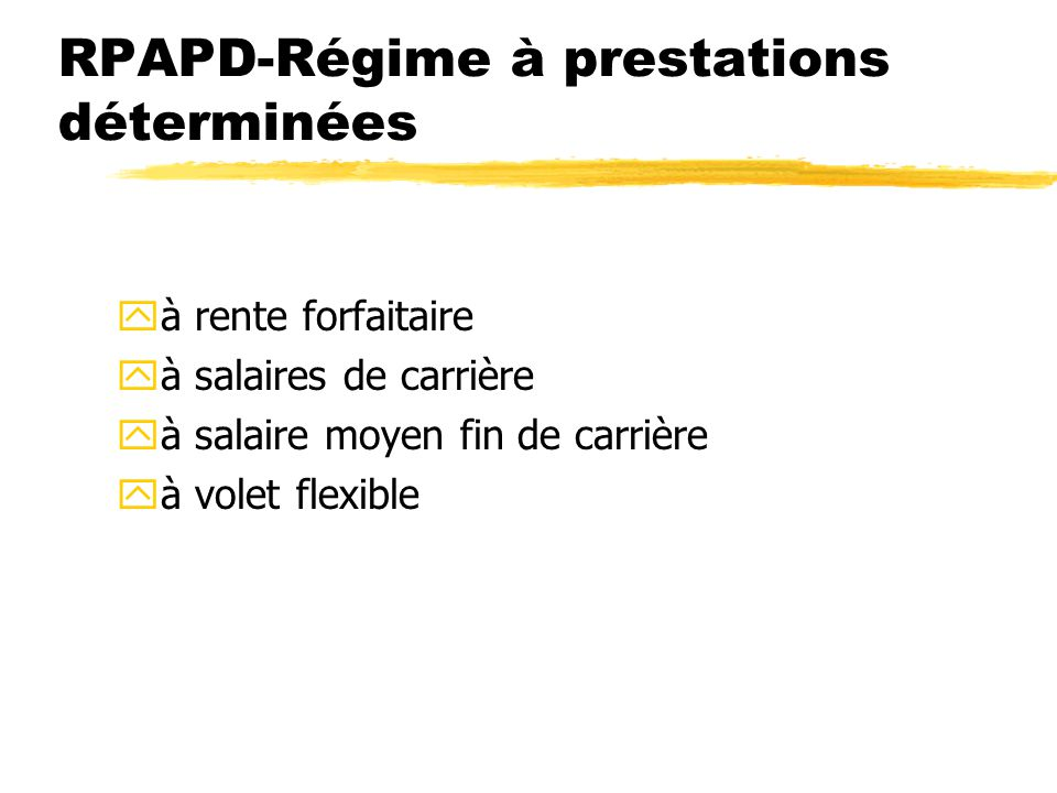 RPAPD-Régime à prestations déterminées yà rente forfaitaire yà salaires de carrière yà salaire moyen fin de carrière yà volet flexible