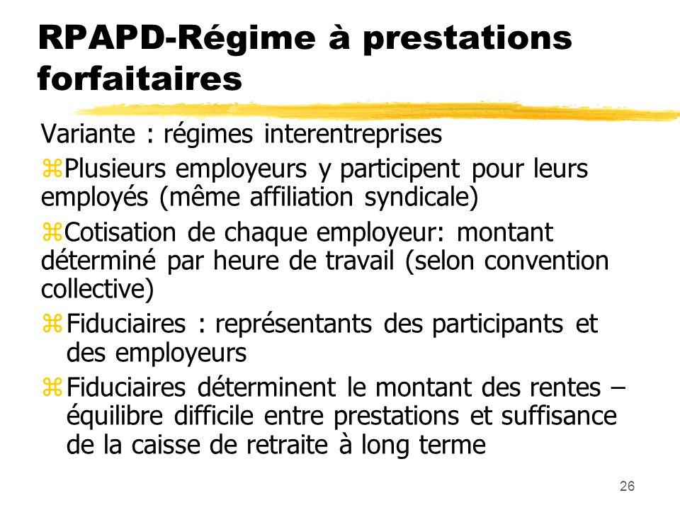 26 RPAPD-Régime à prestations forfaitaires Variante : régimes interentreprises zPlusieurs employeurs y participent pour leurs employés (même affiliati