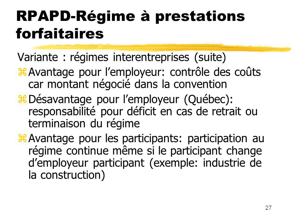 27 RPAPD-Régime à prestations forfaitaires Variante : régimes interentreprises (suite) zAvantage pour l'employeur: contrôle des coûts car montant négo