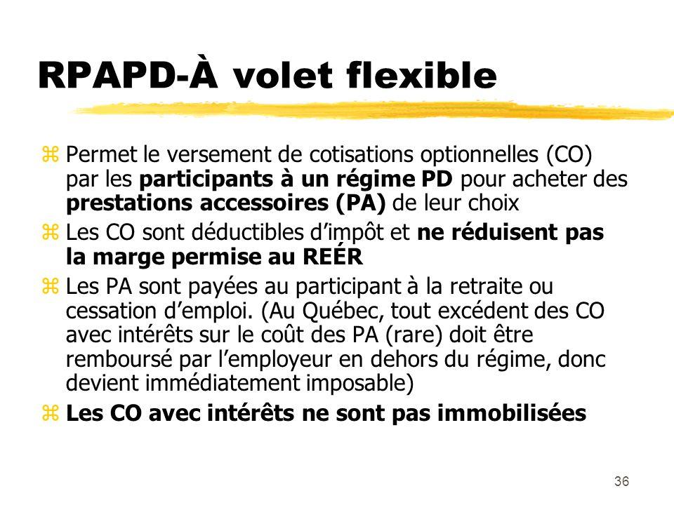 36 RPAPD-À volet flexible zPermet le versement de cotisations optionnelles (CO) par les participants à un régime PD pour acheter des prestations acces