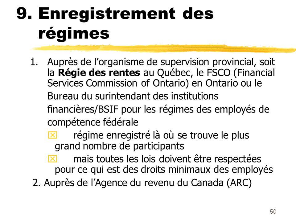 50 9. Enregistrement des régimes 1.Auprès de l'organisme de supervision provincial, soit la Régie des rentes au Québec, le FSCO (Financial Services Co