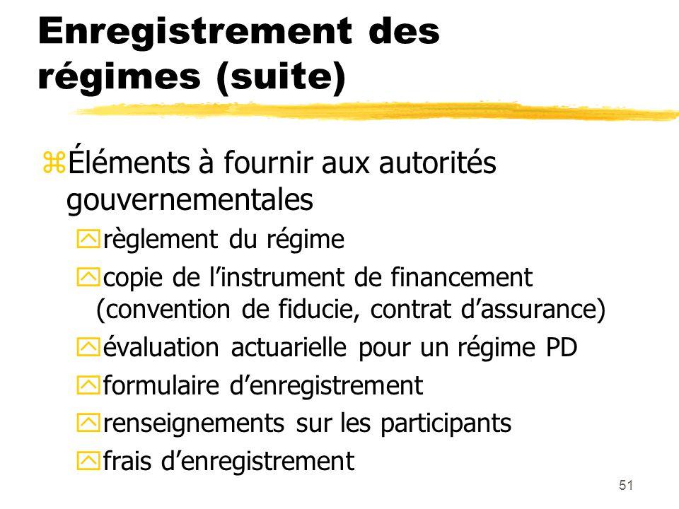 51 Enregistrement des régimes (suite) zÉléments à fournir aux autorités gouvernementales yrèglement du régime ycopie de l'instrument de financement (c