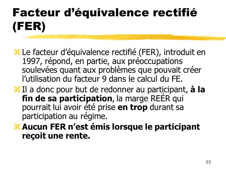 65 Facteur d'équivalence rectifié (FER) zLe facteur d'équivalence rectifié (FER), introduit en 1997, répond, en partie, aux préoccupations soulevées q