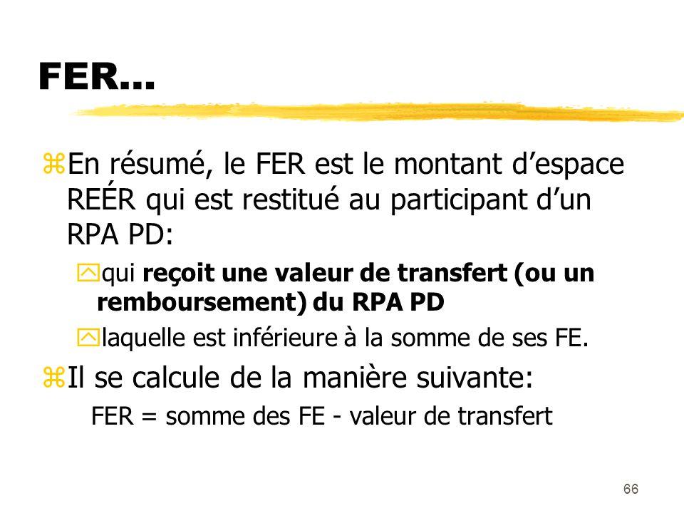 66 FER… zEn résumé, le FER est le montant d'espace REÉR qui est restitué au participant d'un RPA PD: yqui reçoit une valeur de transfert (ou un rembou