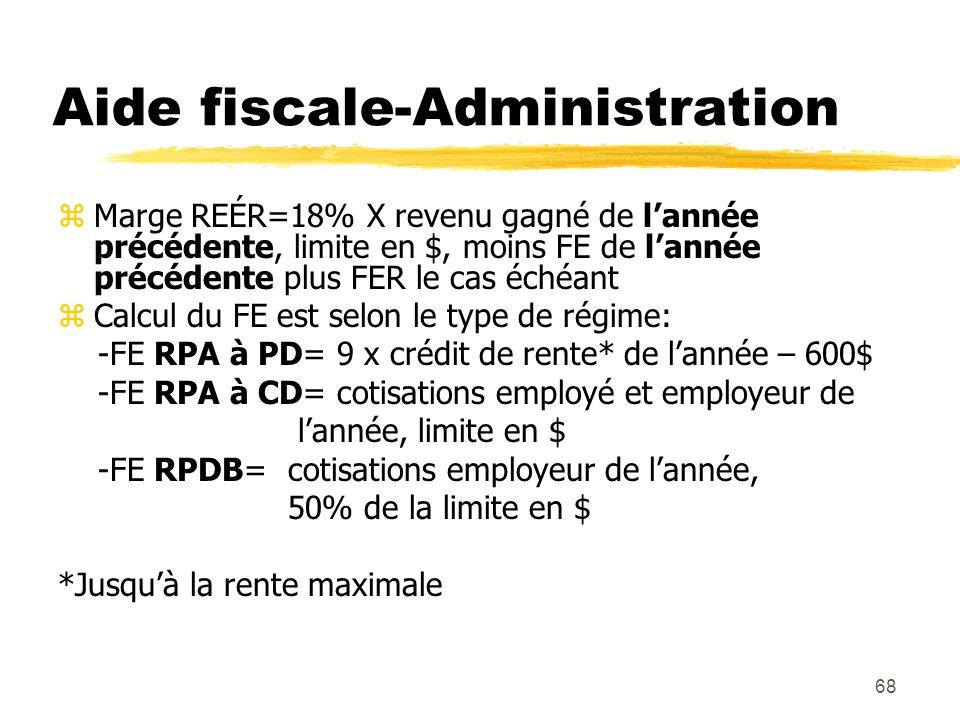 68 Aide fiscale-Administration zMarge REÉR=18% X revenu gagné de l'année précédente, limite en $, moins FE de l'année précédente plus FER le cas échéa