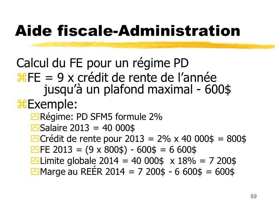 69 Aide fiscale-Administration Calcul du FE pour un régime PD zFE = 9 x crédit de rente de l'année jusqu'à un plafond maximal - 600$ zExemple: yRégime
