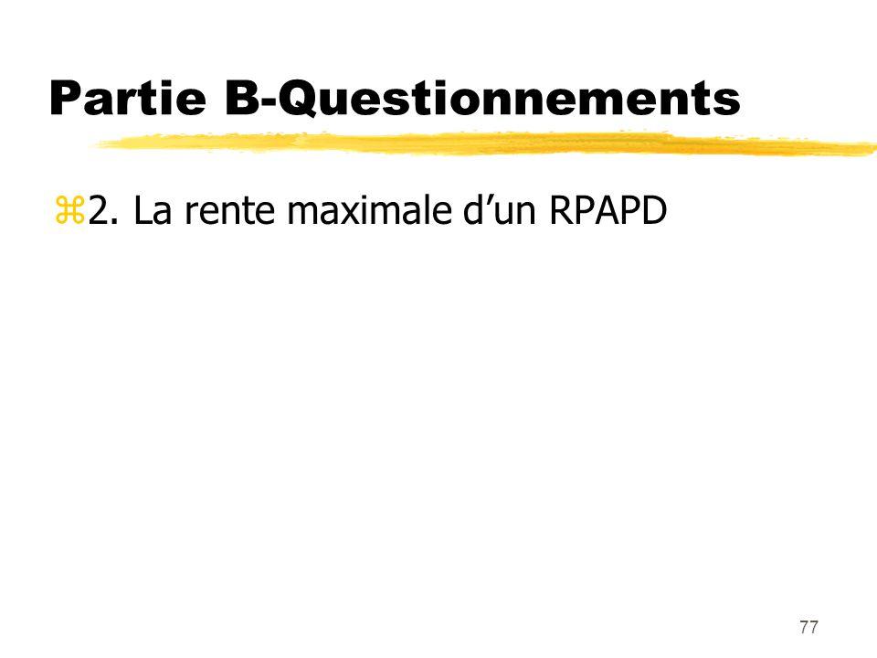 77 Partie B-Questionnements z2. La rente maximale d'un RPAPD
