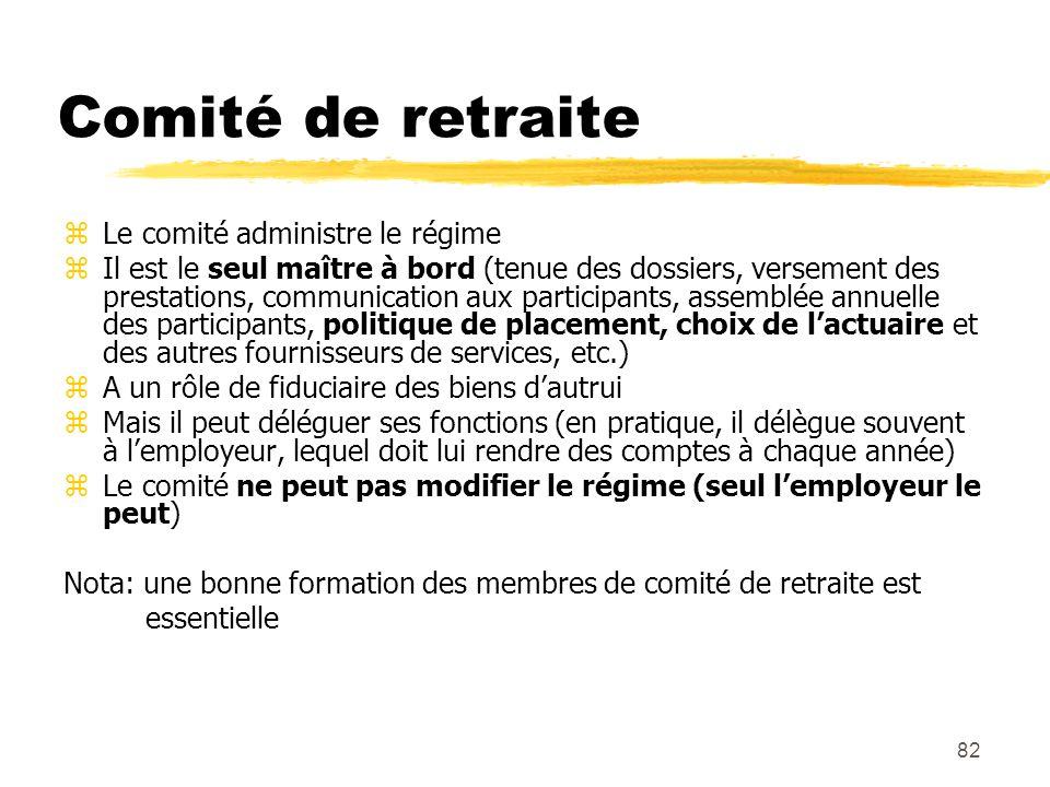 82 Comité de retraite zLe comité administre le régime zIl est le seul maître à bord (tenue des dossiers, versement des prestations, communication aux