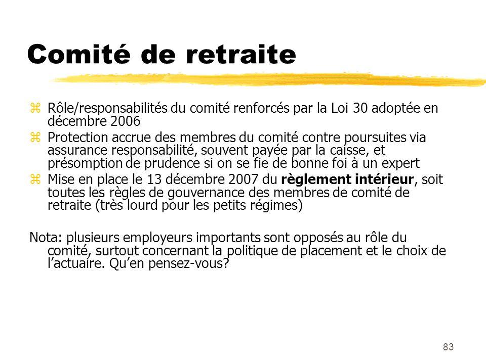 83 Comité de retraite zRôle/responsabilités du comité renforcés par la Loi 30 adoptée en décembre 2006 zProtection accrue des membres du comité contre