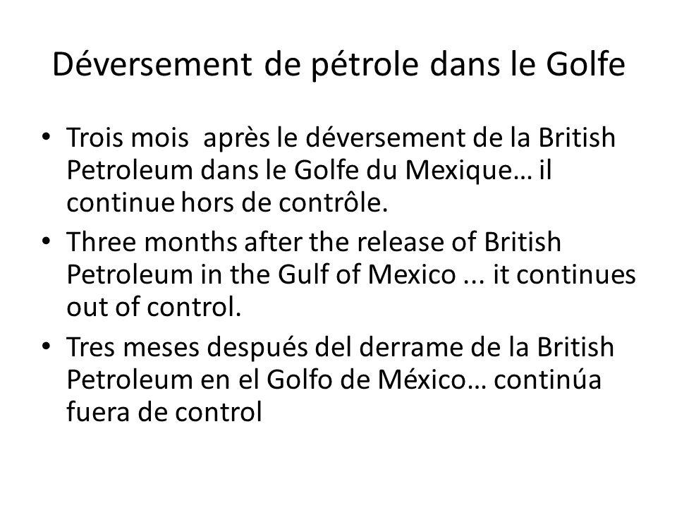 Déversement de pétrole dans le Golfe Trois mois après le déversement de la British Petroleum dans le Golfe du Mexique… il continue hors de contrôle. T