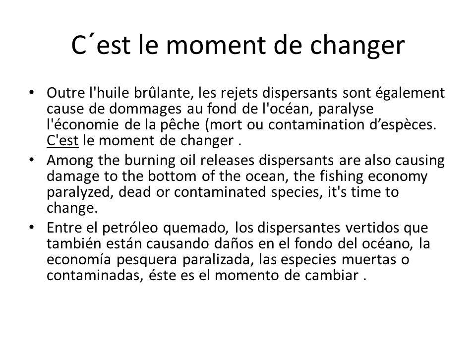 C´est le moment de changer Outre l huile brûlante, les rejets dispersants sont également cause de dommages au fond de l océan, paralyse l économie de la pêche (mort ou contamination d'espèces.