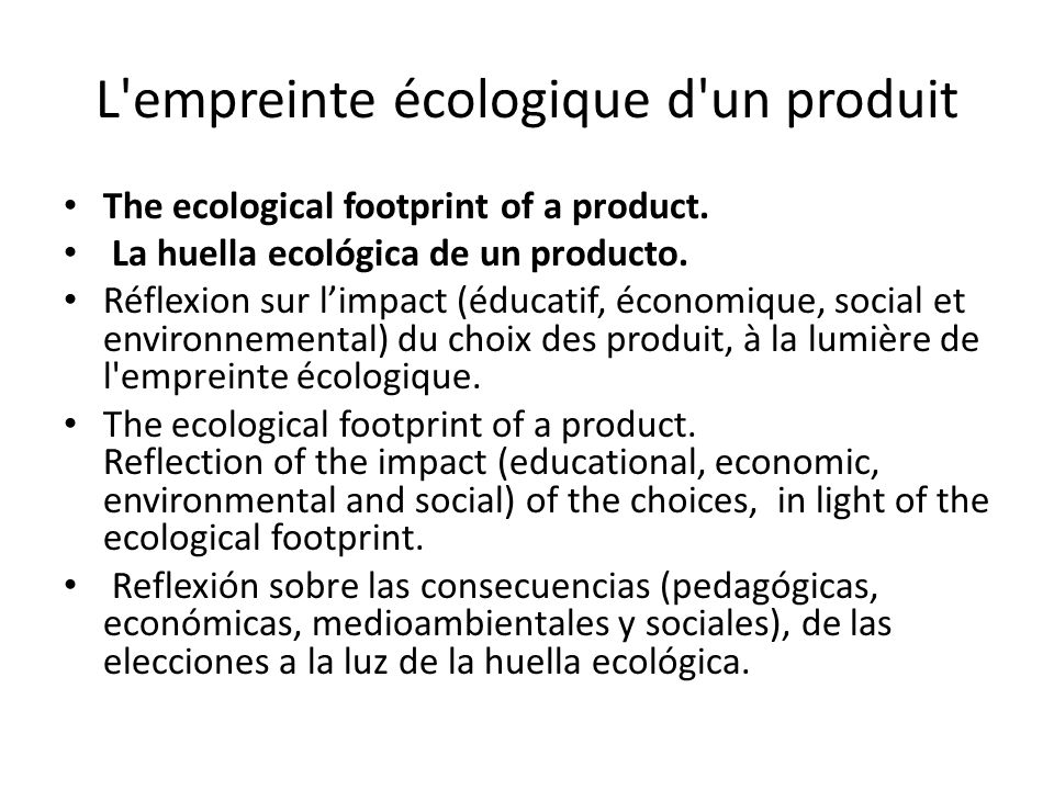 L empreinte écologique d un produit The ecological footprint of a product.