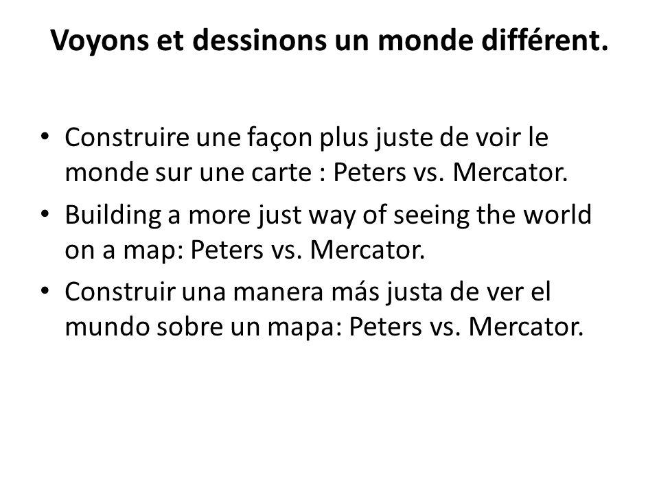 Voyons et dessinons un monde différent. Construire une façon plus juste de voir le monde sur une carte : Peters vs. Mercator. Building a more just way