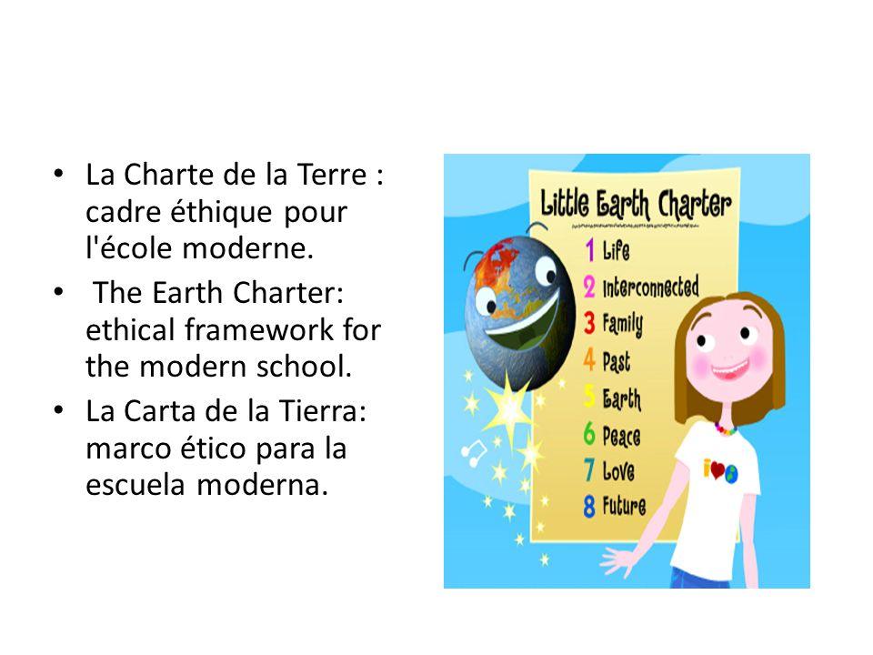 La Charte de la Terre : cadre éthique pour l'école moderne. The Earth Charter: ethical framework for the modern school. La Carta de la Tierra: marco é