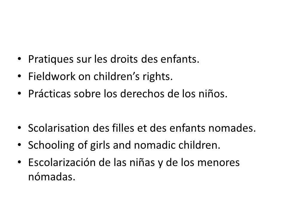 Pratiques sur les droits des enfants. Fieldwork on children's rights. Prácticas sobre los derechos de los niños. Scolarisation des filles et des enfan