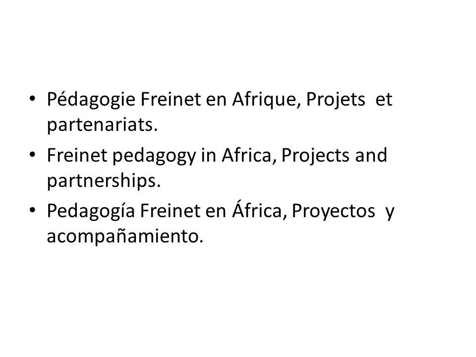 Pédagogie Freinet en Afrique, Projets et partenariats. Freinet pedagogy in Africa, Projects and partnerships. Pedagogía Freinet en África, Proyectos y