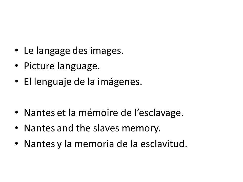 Le langage des images. Picture language. El lenguaje de la imágenes. Nantes et la mémoire de l'esclavage. Nantes and the slaves memory. Nantes y la me