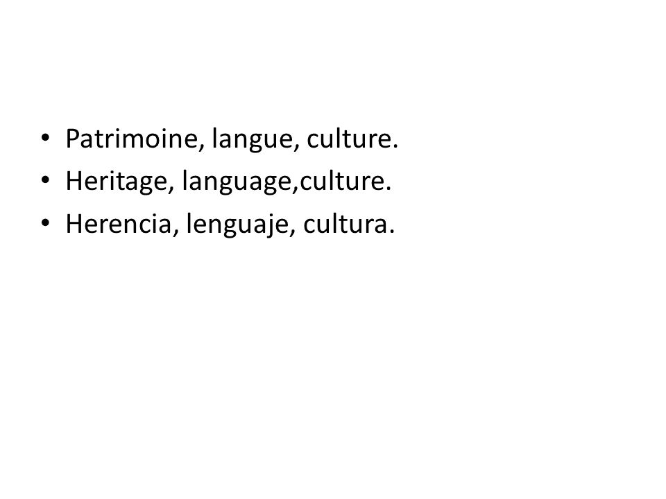 Patrimoine, langue, culture. Heritage, language,culture. Herencia, lenguaje, cultura.