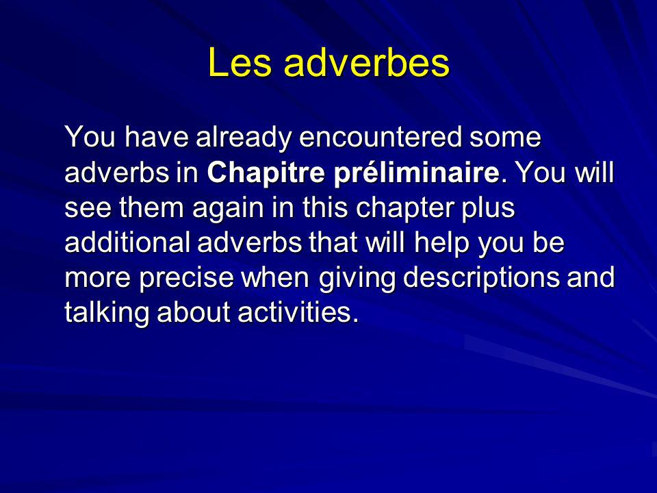 Les adverbes You have already encountered some adverbs in Chapitre préliminaire.