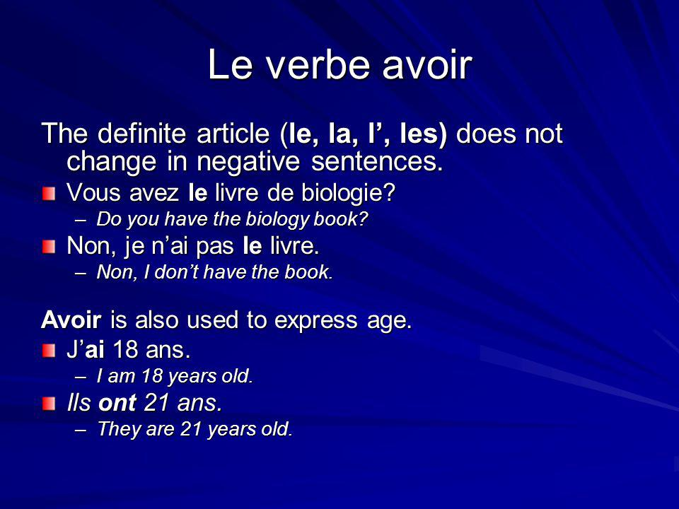 Le verbe avoir The definite article (le, la, l', les) does not change in negative sentences.