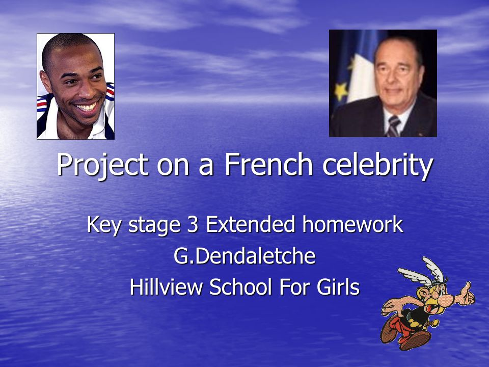 Project on a French celebrity Key stage 3 Extended homework G.Dendaletche Hillview School For Girls
