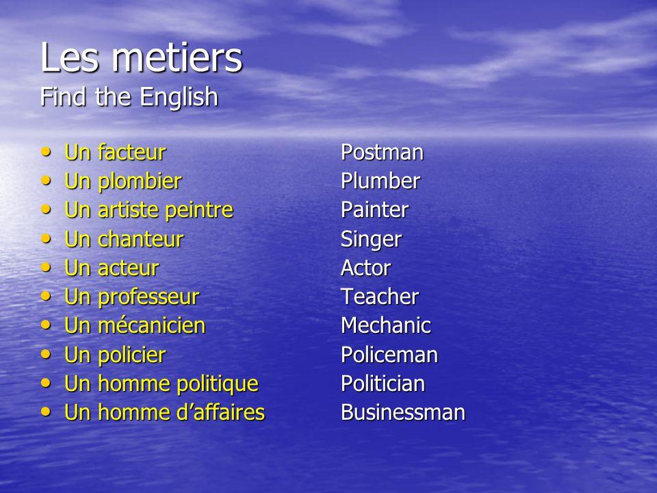 Les metiers Find the English Un facteur Un facteur Un plombier Un plombier Un artiste peintre Un artiste peintre Un chanteur Un chanteur Un acteur Un