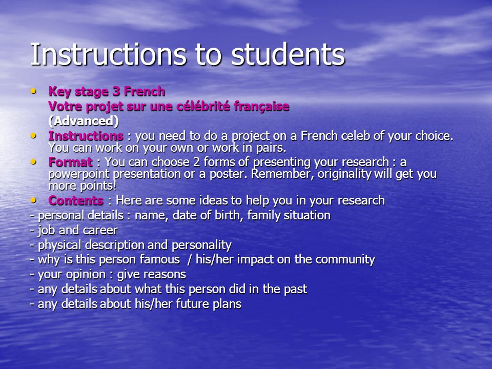 Instructions to students Key stage 3 French Key stage 3 French Votre projet sur une célébrité française (Advanced) Instructions : you need to do a project on a French celeb of your choice.