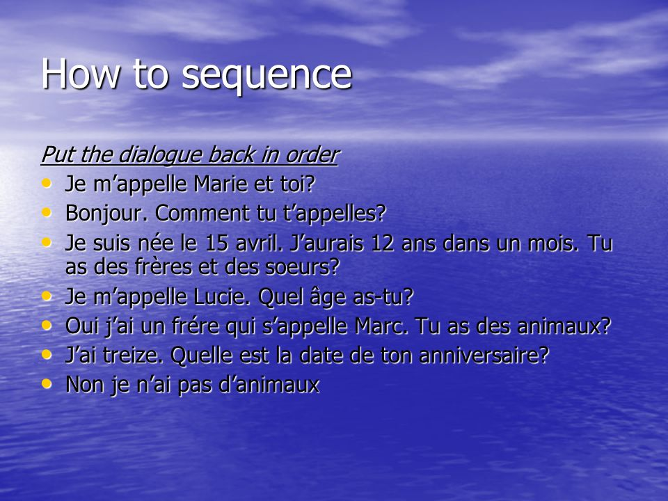 How to sequence Put the dialogue back in order Je m'appelle Marie et toi.
