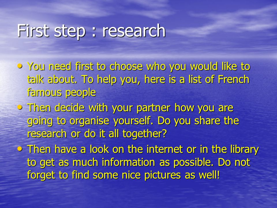 First step : research You need first to choose who you would like to talk about.