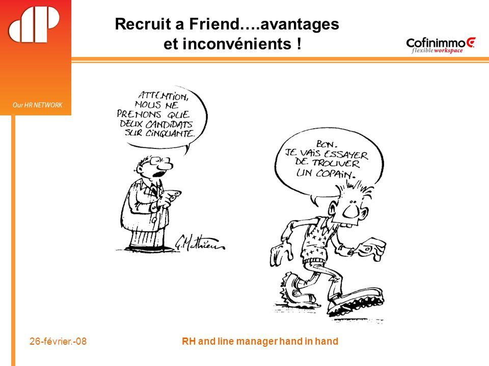 26-février.-08 RH and line manager hand in hand Recruit a Friend….avantages et inconvénients !