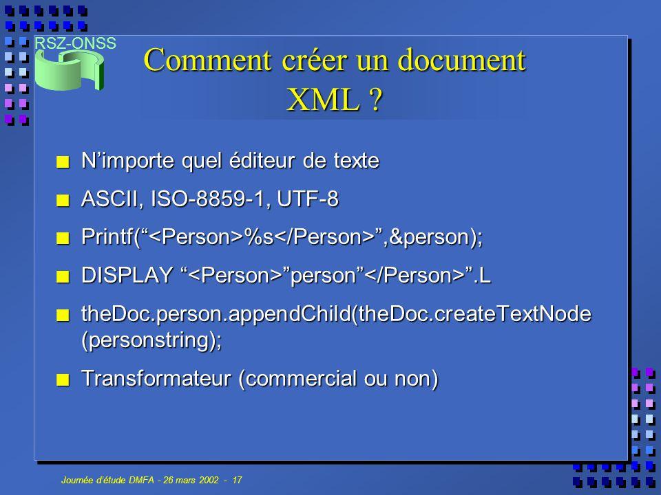 RSZ-ONSS Journée d'étude DMFA - 26 mars 2002 - 17 Comment créer un document XML ? n N'importe quel éditeur de texte n ASCII, ISO-8859-1, UTF-8 n Print