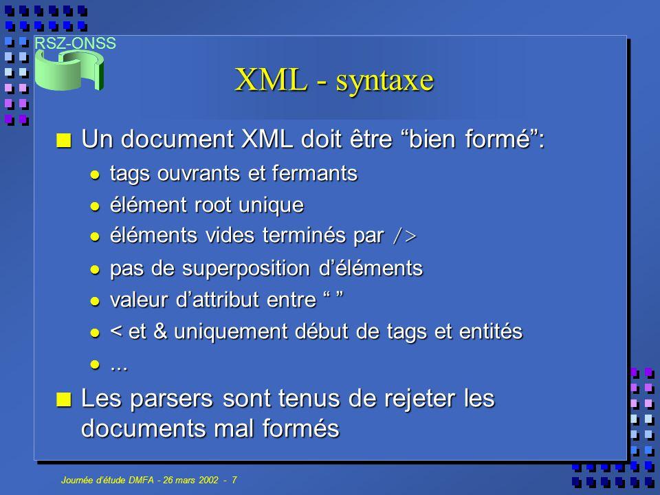 RSZ-ONSS Journée d'étude DMFA - 26 mars 2002 - 8 XML - déclaration Tout document peut (devrait) débuter par Tout document peut (devrait) débuter par n Version: obligatoire, toujours 1.0 n Encoding: facultatif, UTF-8 ou UTF-16 par défaut Standalone: facultatif ( yes si pas d'entités externes) Standalone: facultatif ( yes si pas d'entités externes)