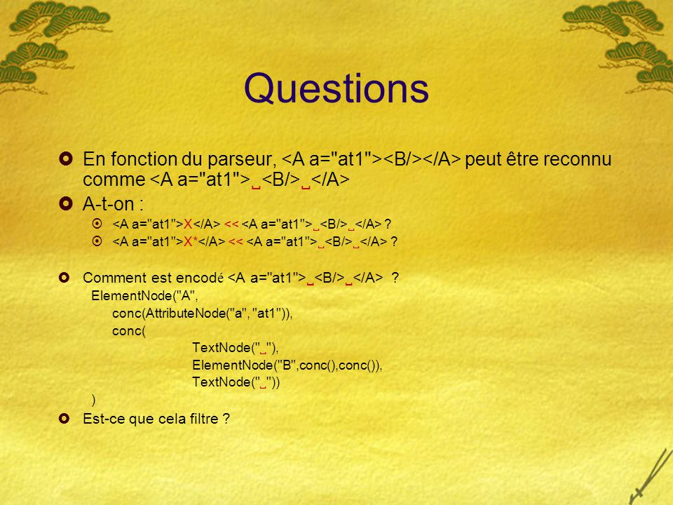 Questions  En fonction du parseur, peut être reconnu comme    A-t-on :  X   .