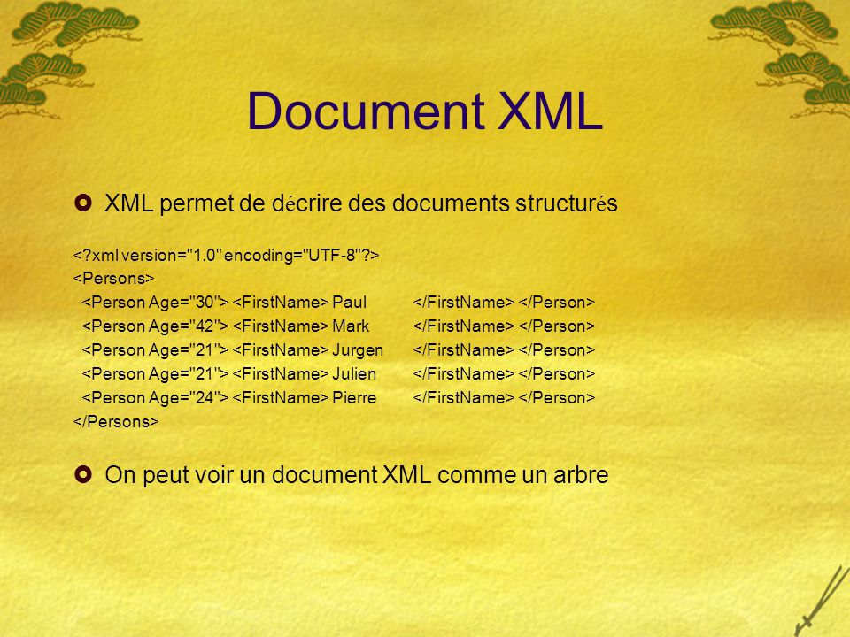 Document XML  XML permet de d é crire des documents structur é s Paul Mark Jurgen Julien Pierre  On peut voir un document XML comme un arbre
