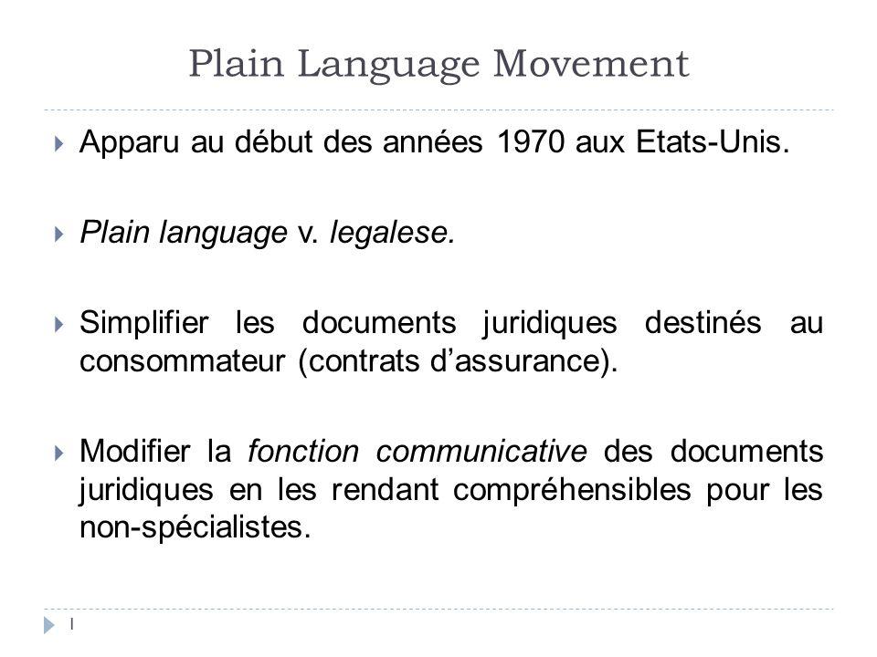 Plain Language Movement  Apparu au début des années 1970 aux Etats-Unis.  Plain language v. legalese.  Simplifier les documents juridiques destinés