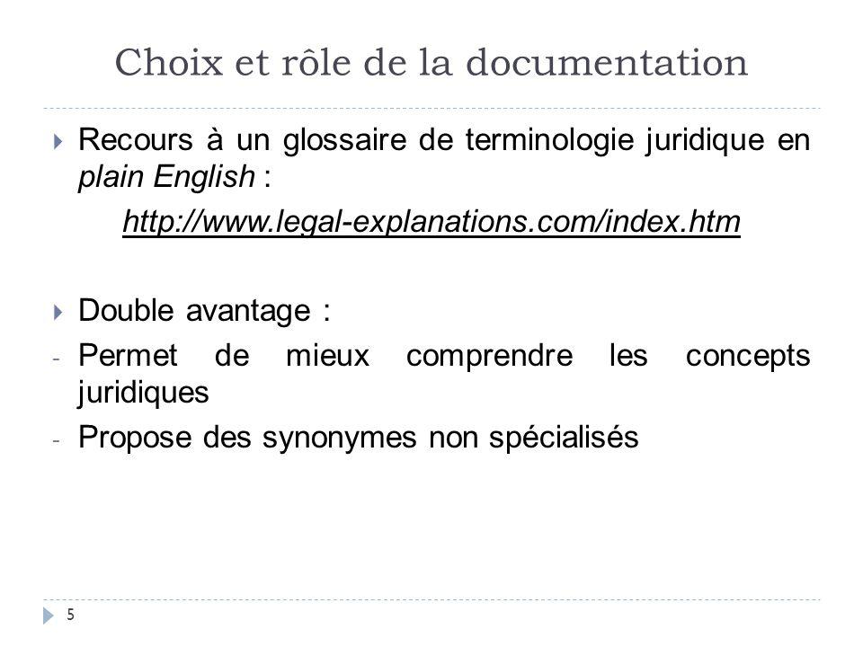Choix et rôle de la documentation  Recours à un glossaire de terminologie juridique en plain English : http://www.legal-explanations.com/index.htm 