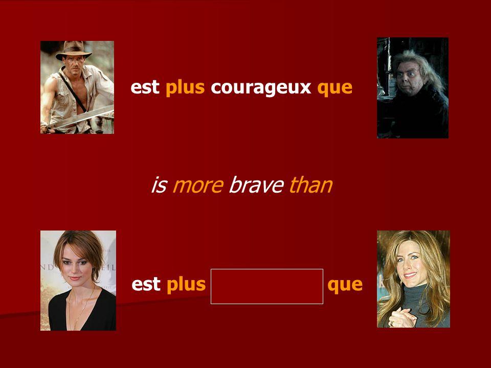 est plus courageux que est plus courageuse que is more brave than