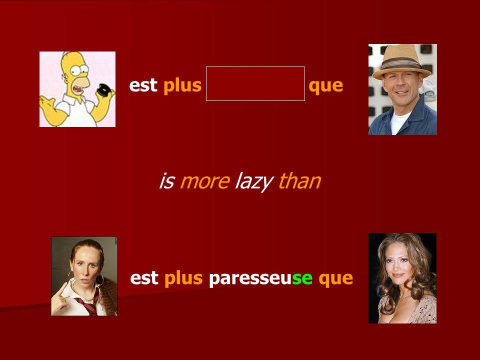 est plus paresseux que est plus paresseuse que is more lazy than